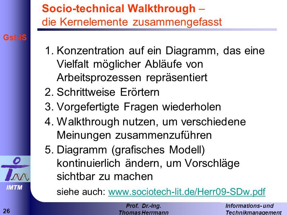 26 Informations- und Technikmanagement Prof. Dr.-Ing. Thomas Herrmann IMTM Gst-IS Socio-technical Walkthrough – die Kernelemente zusammengefasst 1.Kon