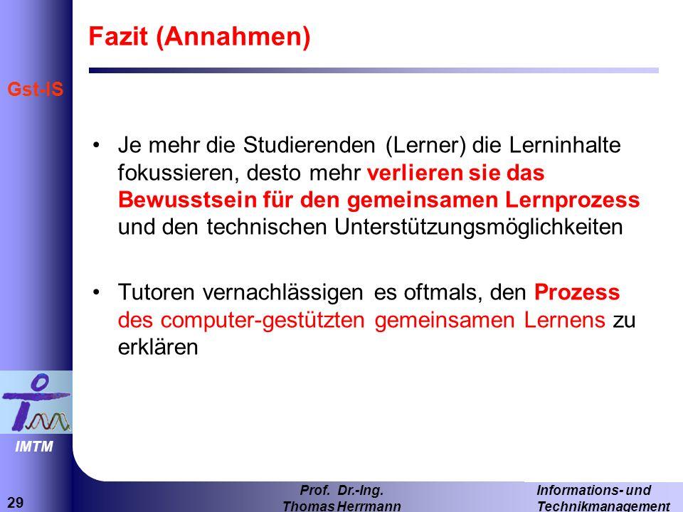 29 Informations- und Technikmanagement Prof. Dr.-Ing. Thomas Herrmann IMTM Gst-IS Fazit (Annahmen) Je mehr die Studierenden (Lerner) die Lerninhalte f