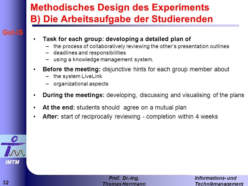 32 Informations- und Technikmanagement Prof. Dr.-Ing. Thomas Herrmann IMTM Gst-IS Methodisches Design des Experiments B) Die Arbeitsaufgabe der Studie