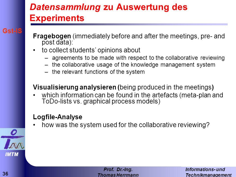36 Informations- und Technikmanagement Prof. Dr.-Ing. Thomas Herrmann IMTM Gst-IS Datensammlung zu Auswertung des Experiments Fragebogen (immediately
