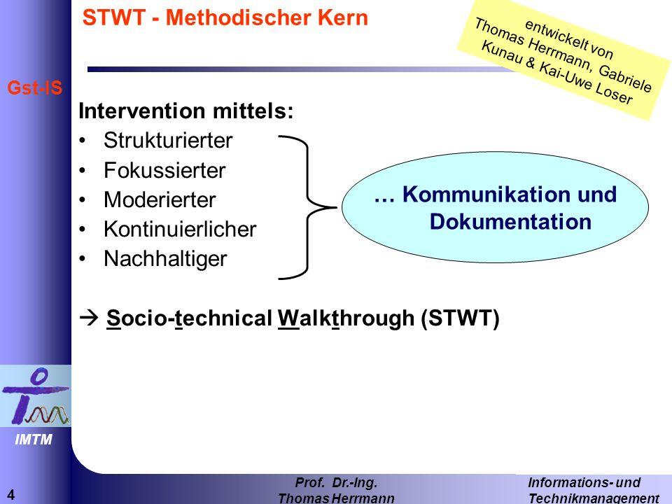 4 Informations- und Technikmanagement Prof. Dr.-Ing. Thomas Herrmann IMTM Gst-IS STWT - Methodischer Kern Intervention mittels: Strukturierter Fokussi