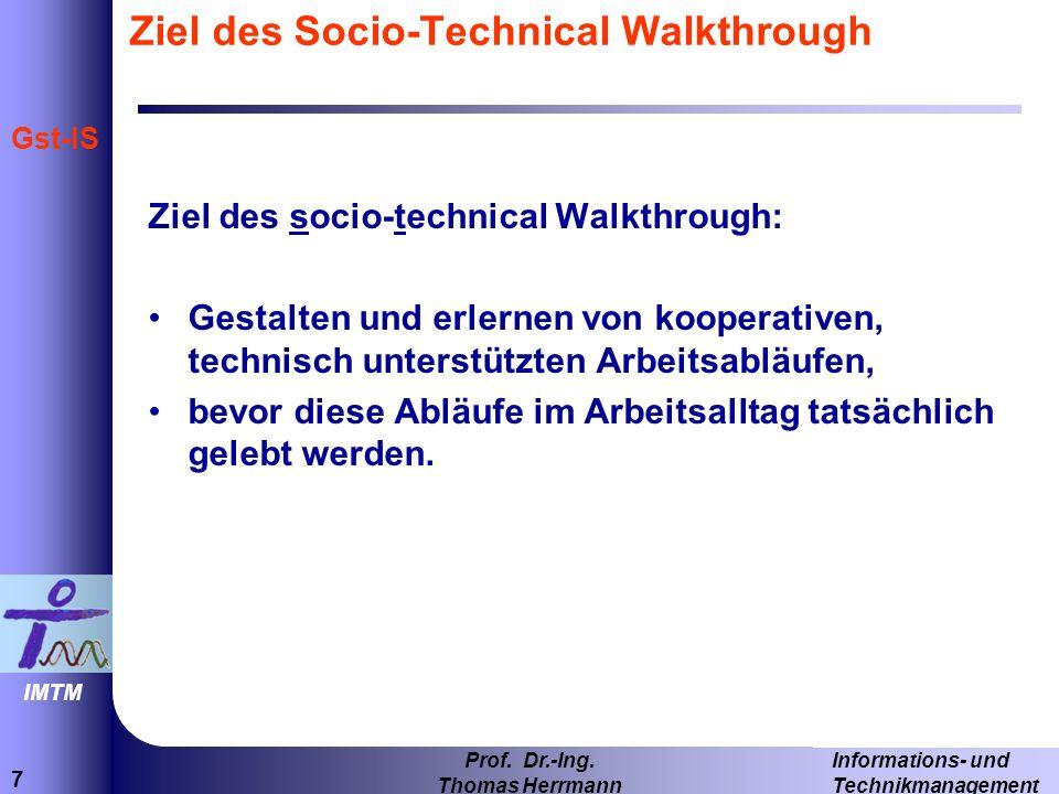 7 Informations- und Technikmanagement Prof. Dr.-Ing. Thomas Herrmann IMTM Gst-IS Ziel des Socio-Technical Walkthrough Ziel des socio-technical Walkthr