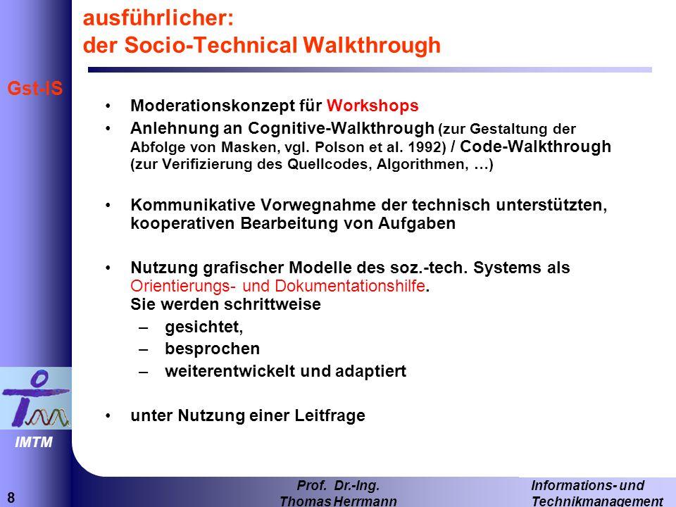 8 Informations- und Technikmanagement Prof. Dr.-Ing. Thomas Herrmann IMTM Gst-IS ausführlicher: der Socio-Technical Walkthrough Moderationskonzept für