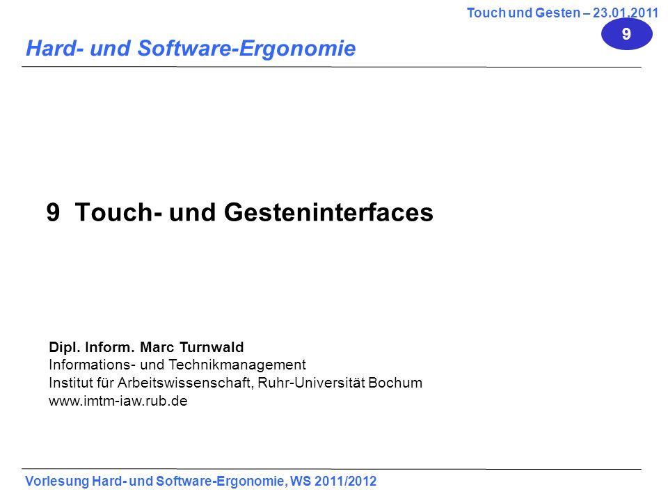 Vorlesung Hard- und Software-Ergonomie, WS 2011/2012 2 7 Touch und Gesten - Inhalt 7.1Geschichte und Definitionen 7.2Technik 7.3Eigenschaften und Design Regeln von Touch und Gesten Interfaces 7.4 Tables and Wallsize-Displays 7.5 Multiuser Interfaces 9