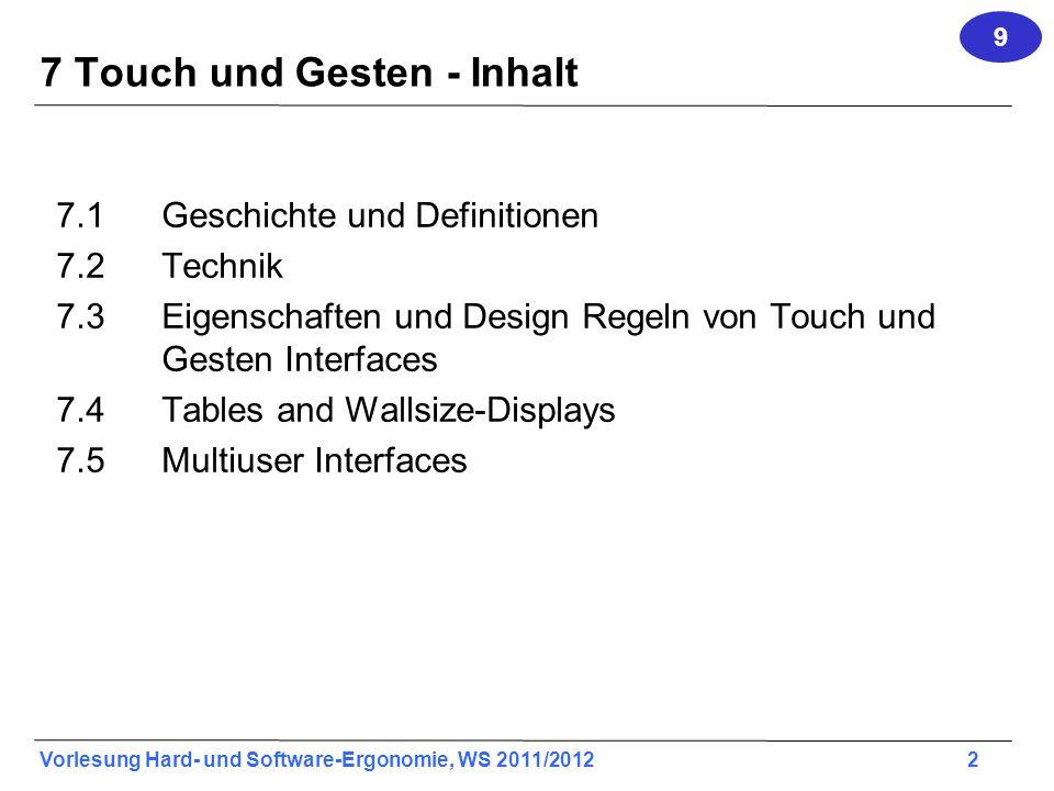 Vorlesung Hard- und Software-Ergonomie, WS 2011/2012 23 Resistive Touchscreens 9.2 In der Regel aufgrund der Geometrie nur Single Touch.