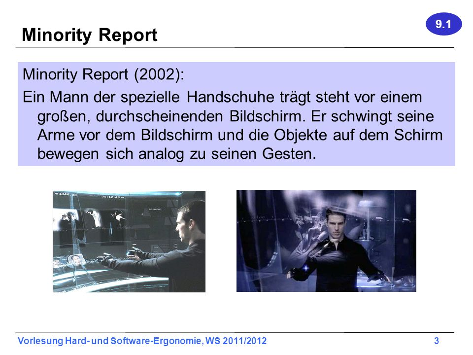Vorlesung Hard- und Software-Ergonomie, WS 2011/2012 4 Jeff Han Jeff Han (2006) auf der TED Konferenz: Ein Mann steht vor einem Publikum und und bewegt seine Finger über einen Touchscreen.