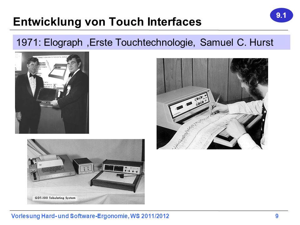 Vorlesung Hard- und Software-Ergonomie, WS 2011/2012 10 Entwicklung von Touch Interfaces 9.1 1974: Elographics entwickelt die five-wire resistive Technologie.