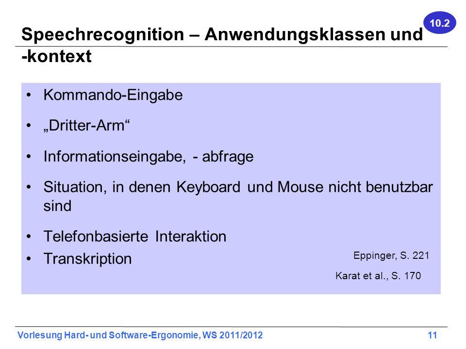 Vorlesung Hard- und Software-Ergonomie, WS 2011/2012 11 Speechrecognition – Anwendungsklassen und -kontext Kommando-Eingabe Dritter-Arm Informationsei