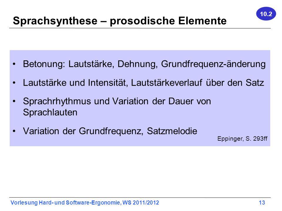 Vorlesung Hard- und Software-Ergonomie, WS 2011/2012 13 Sprachsynthese – prosodische Elemente Betonung: Lautstärke, Dehnung, Grundfrequenz-änderung La