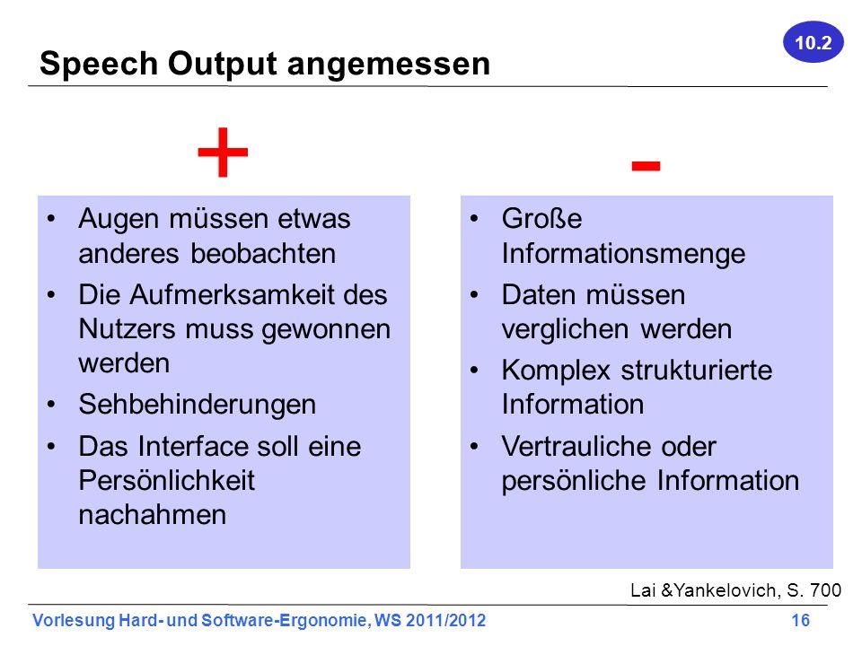Vorlesung Hard- und Software-Ergonomie, WS 2011/2012 16 Speech Output angemessen Lai &Yankelovich, S. 700 Augen müssen etwas anderes beobachten Die Au