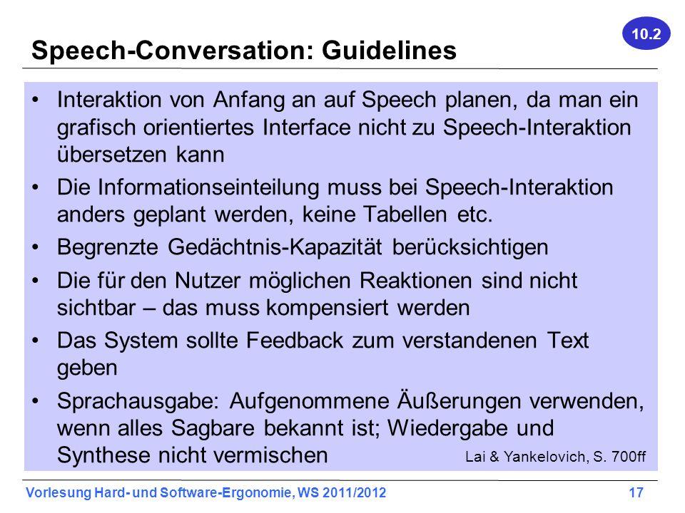 Vorlesung Hard- und Software-Ergonomie, WS 2011/2012 17 Speech-Conversation: Guidelines Interaktion von Anfang an auf Speech planen, da man ein grafis