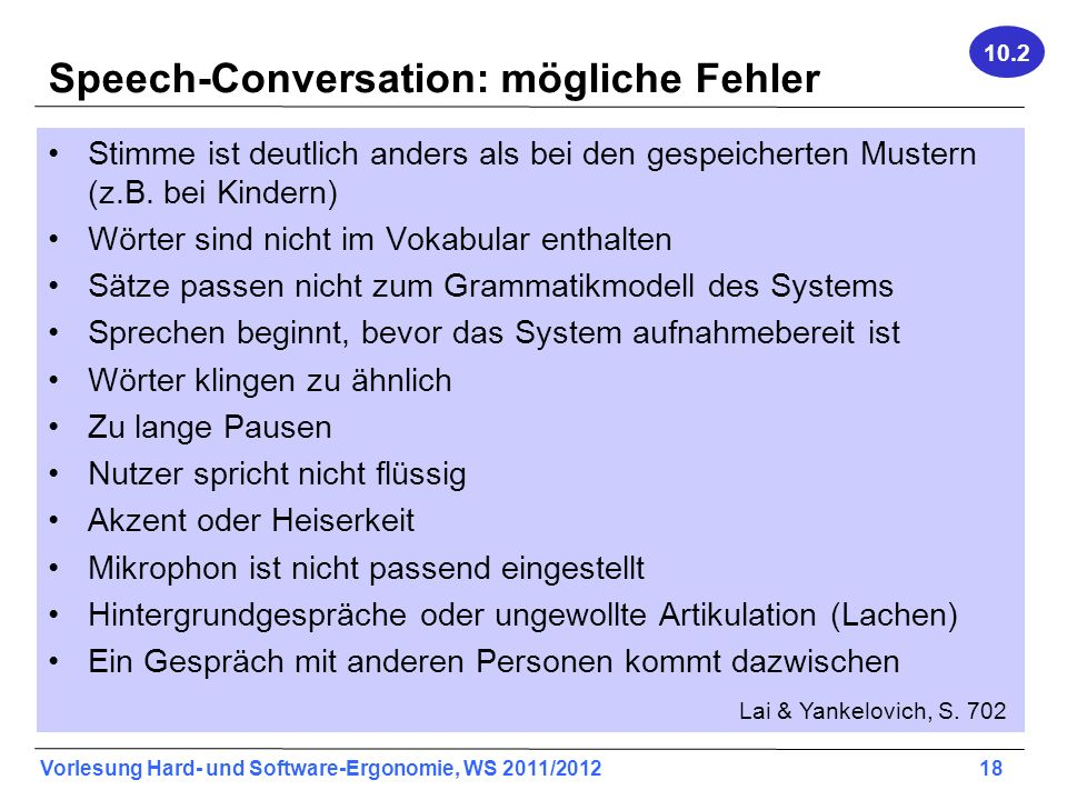 Vorlesung Hard- und Software-Ergonomie, WS 2011/2012 18 Speech-Conversation: mögliche Fehler Stimme ist deutlich anders als bei den gespeicherten Must