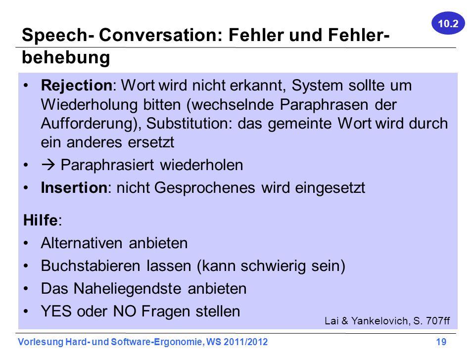 Vorlesung Hard- und Software-Ergonomie, WS 2011/2012 19 Speech- Conversation: Fehler und Fehler- behebung Rejection: Wort wird nicht erkannt, System s
