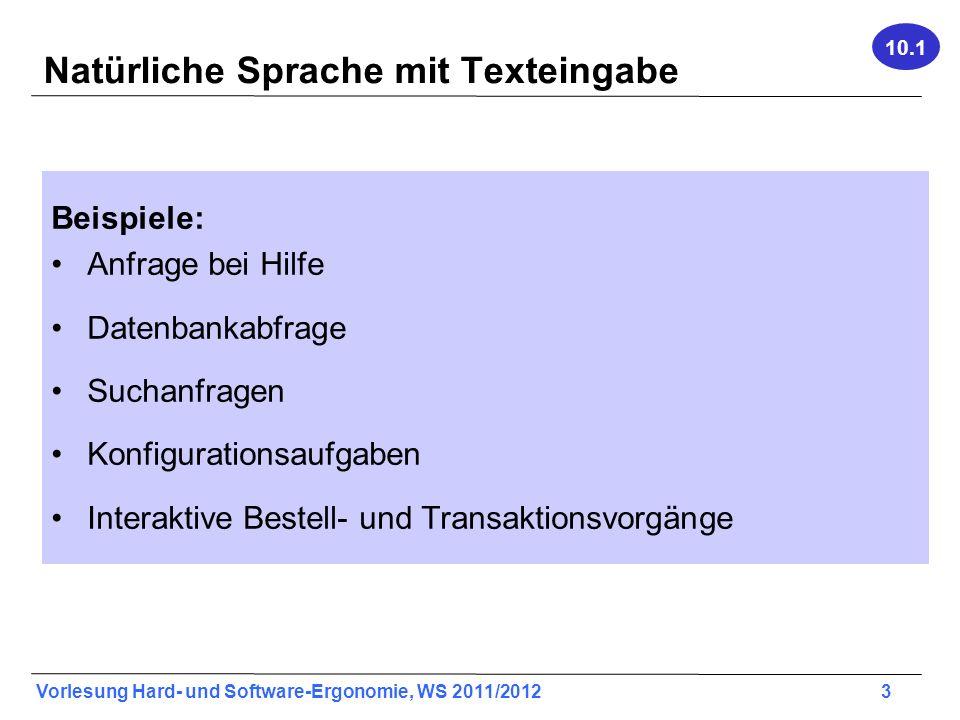 Vorlesung Hard- und Software-Ergonomie, WS 2011/2012 3 Natürliche Sprache mit Texteingabe Beispiele: Anfrage bei Hilfe Datenbankabfrage Suchanfragen K