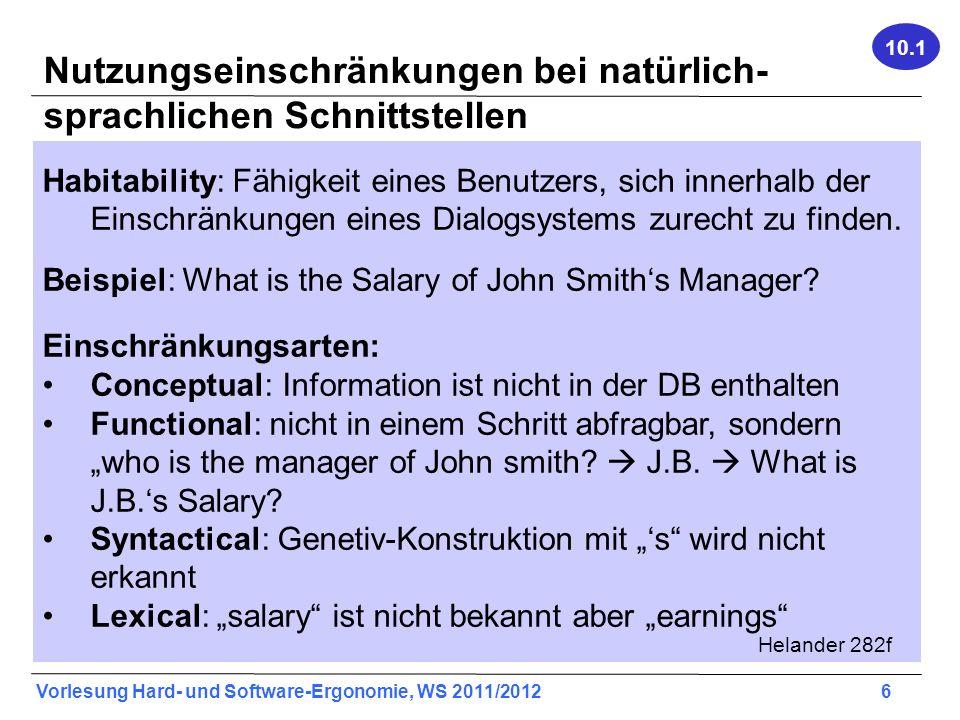 Vorlesung Hard- und Software-Ergonomie, WS 2011/2012 6 Nutzungseinschränkungen bei natürlich- sprachlichen Schnittstellen Habitability: Fähigkeit eine