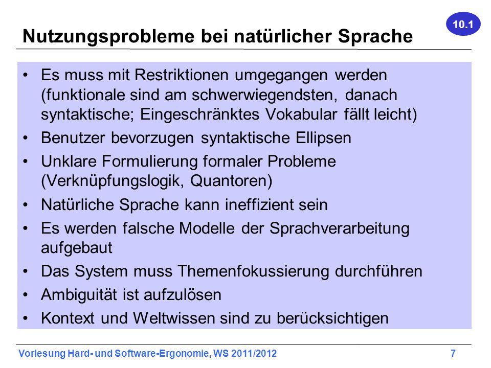 Vorlesung Hard- und Software-Ergonomie, WS 2011/2012 7 Nutzungsprobleme bei natürlicher Sprache Es muss mit Restriktionen umgegangen werden (funktiona