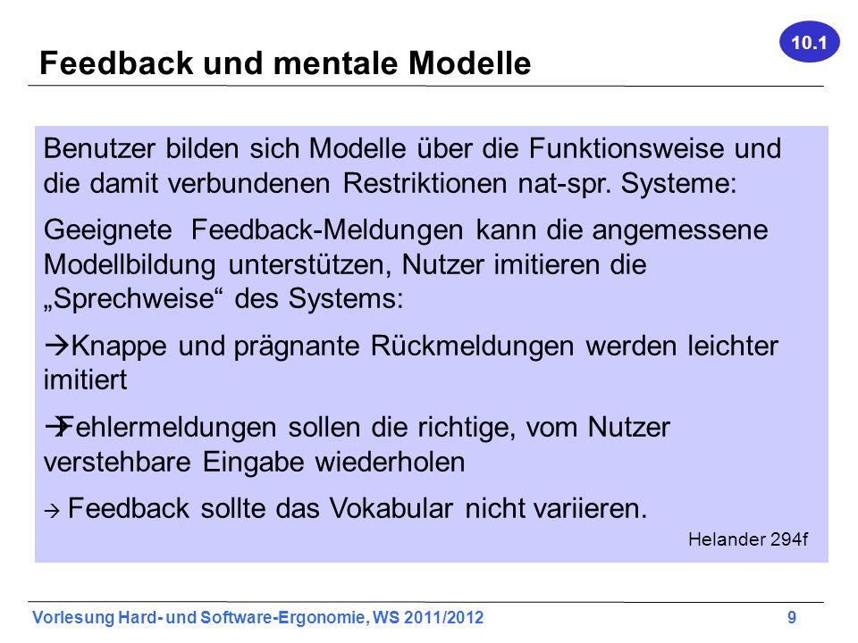 Vorlesung Hard- und Software-Ergonomie, WS 2011/2012 9 Feedback und mentale Modelle Benutzer bilden sich Modelle über die Funktionsweise und die damit