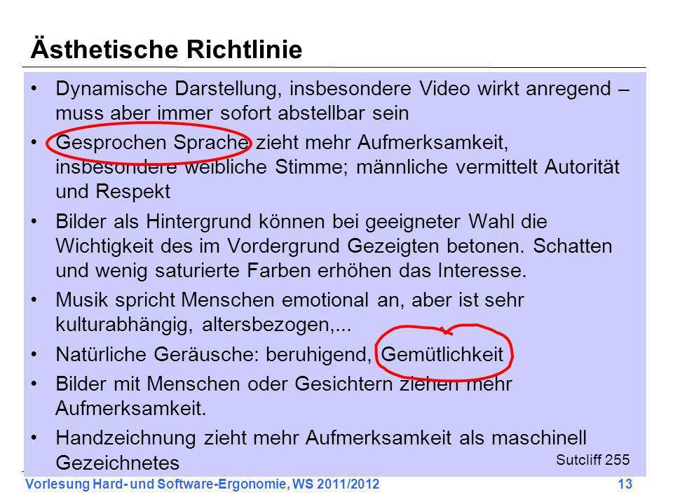 Vorlesung Hard- und Software-Ergonomie, WS 2011/2012 13 Ästhetische Richtlinie Dynamische Darstellung, insbesondere Video wirkt anregend – muss aber i