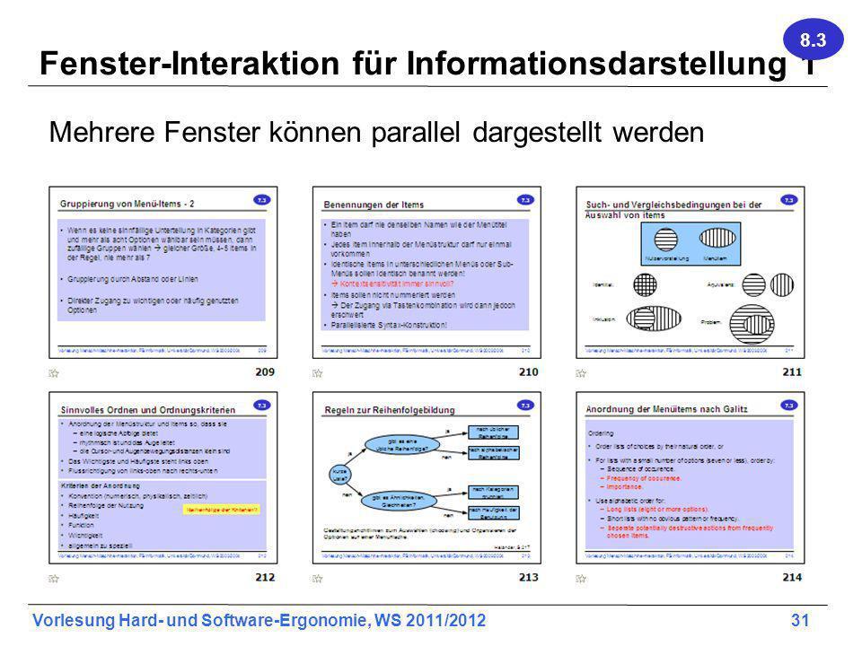 Vorlesung Hard- und Software-Ergonomie, WS 2011/2012 31 Fenster-Interaktion für Informationsdarstellung 1 Mehrere Fenster können parallel dargestellt