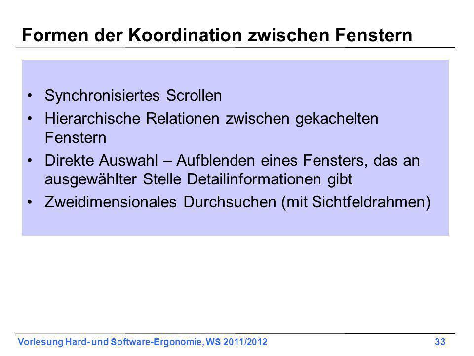 Vorlesung Hard- und Software-Ergonomie, WS 2011/2012 33 Formen der Koordination zwischen Fenstern Synchronisiertes Scrollen Hierarchische Relationen z