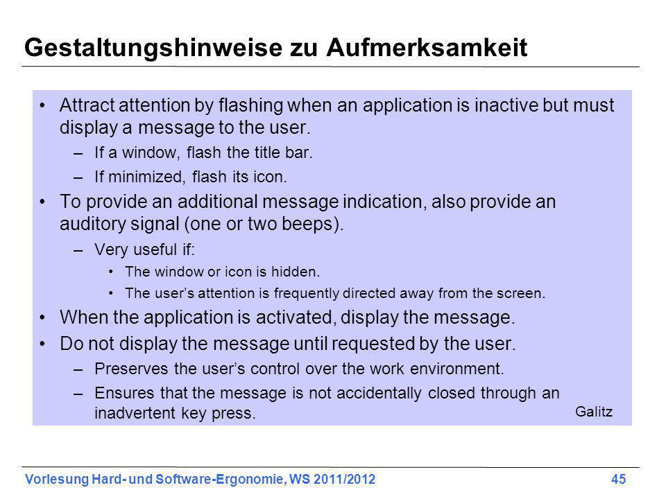 Vorlesung Hard- und Software-Ergonomie, WS 2011/2012 45 Gestaltungshinweise zu Aufmerksamkeit Attract attention by flashing when an application is inactive but must display a message to the user.