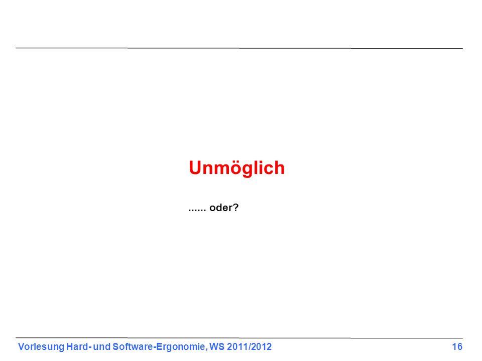 Vorlesung Hard- und Software-Ergonomie, WS 2011/2012 16 Unmöglich...... oder?
