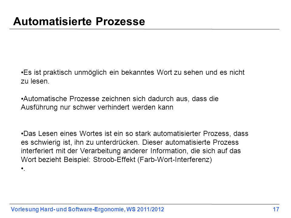 Vorlesung Hard- und Software-Ergonomie, WS 2011/2012 17 Automatisierte Prozesse Es ist praktisch unmöglich ein bekanntes Wort zu sehen und es nicht zu lesen.