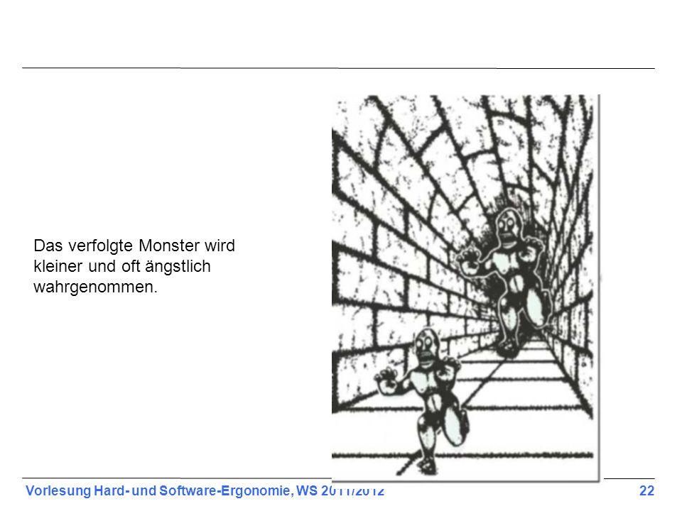 Vorlesung Hard- und Software-Ergonomie, WS 2011/2012 22 Das verfolgte Monster wird kleiner und oft ängstlich wahrgenommen.