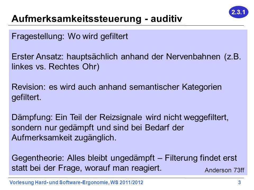 Vorlesung Hard- und Software-Ergonomie, WS 2011/2012 3 Aufmerksamkeitssteuerung - auditiv Fragestellung: Wo wird gefiltert Erster Ansatz: hauptsächlich anhand der Nervenbahnen (z.B.