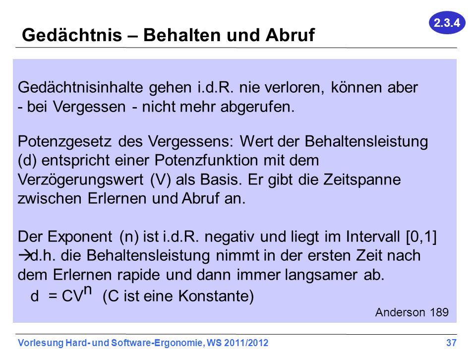 Vorlesung Hard- und Software-Ergonomie, WS 2011/2012 37 Gedächtnis – Behalten und Abruf Gedächtnisinhalte gehen i.d.R.