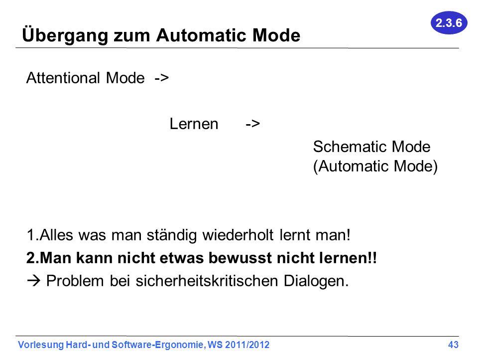 Vorlesung Hard- und Software-Ergonomie, WS 2011/2012 43 Übergang zum Automatic Mode 2.3.6 Attentional Mode -> Lernen -> Schematic Mode (Automatic Mode