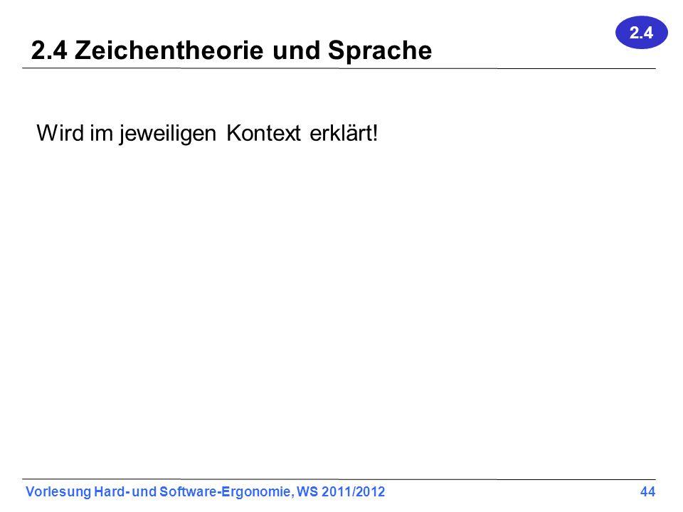 Vorlesung Hard- und Software-Ergonomie, WS 2011/2012 44 2.4 Zeichentheorie und Sprache Wird im jeweiligen Kontext erklärt! 2.4