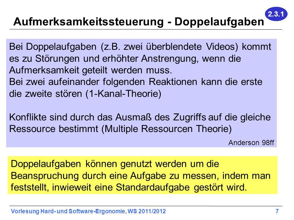 Vorlesung Hard- und Software-Ergonomie, WS 2011/2012 7 Aufmerksamkeitssteuerung - Doppelaufgaben Bei Doppelaufgaben (z.B. zwei überblendete Videos) ko