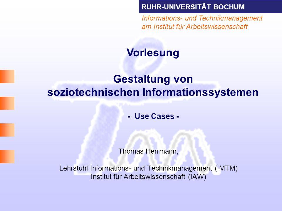 RUHR-UNIVERSITÄT BOCHUM 2 Informations- und Technikmanagement Thomas Herrmann am IAW Literatur Use Cases –Jeckle, Mario; Rupp, Chris; Hahn, Jürgen; Zengler, Barbara; Queins, Stefan (2004): UML 2 glasklar.