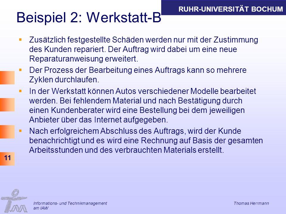 RUHR-UNIVERSITÄT BOCHUM 11 Beispiel 2: Werkstatt-B Zusätzlich festgestellte Schäden werden nur mit der Zustimmung des Kunden repariert. Der Auftrag wi