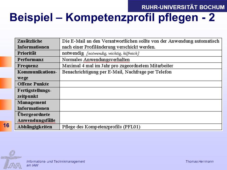 RUHR-UNIVERSITÄT BOCHUM 16 Informations- und Technikmanagement Thomas Herrmann am IAW Beispiel – Kompetenzprofil pflegen - 2