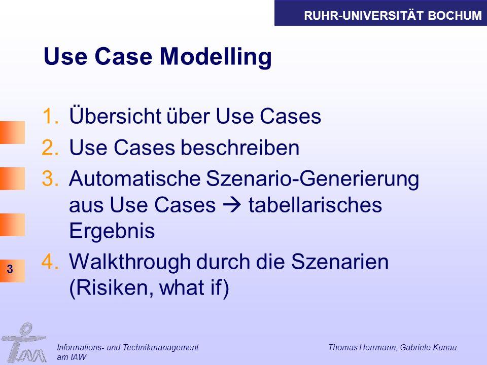 RUHR-UNIVERSITÄT BOCHUM 3 Use Case Modelling 1.Übersicht über Use Cases 2.Use Cases beschreiben 3.Automatische Szenario-Generierung aus Use Cases tabe