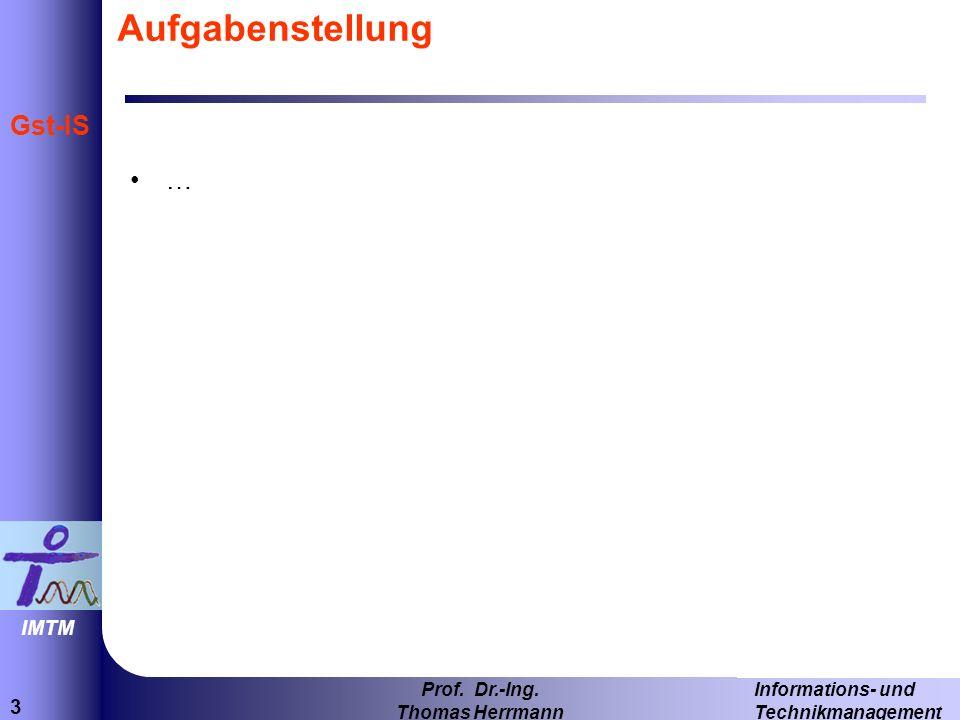 3 Informations- und Technikmanagement Prof. Dr.-Ing. Thomas Herrmann IMTM Gst-IS Aufgabenstellung …