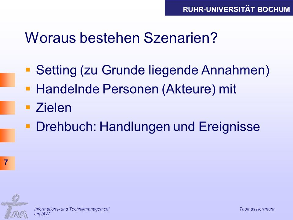 RUHR-UNIVERSITÄT BOCHUM 7 Informations- und Technikmanagement Thomas Herrmann am IAW Woraus bestehen Szenarien.