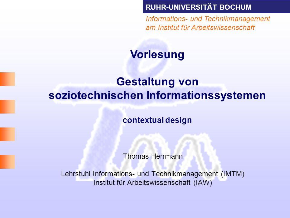 RUHR-UNIVERSITÄT BOCHUM Informations- und Technikmanagement am Institut für Arbeitswissenschaft Thomas Herrmann Lehrstuhl Informations- und Technikman