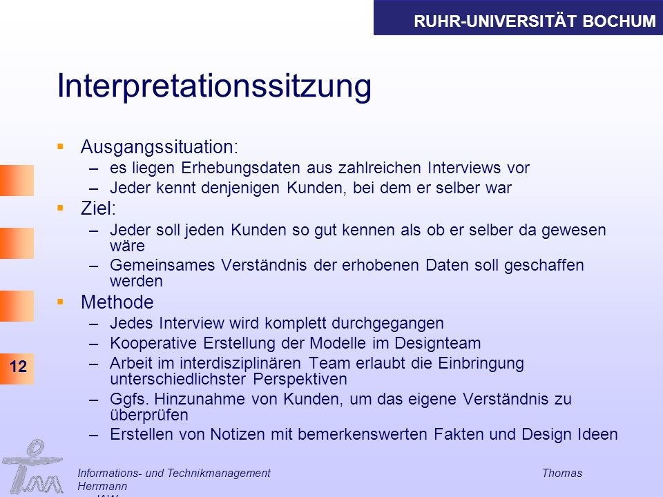 RUHR-UNIVERSITÄT BOCHUM 12 Informations- und Technikmanagement Thomas Herrmann am IAW Interpretationssitzung Ausgangssituation: –es liegen Erhebungsda