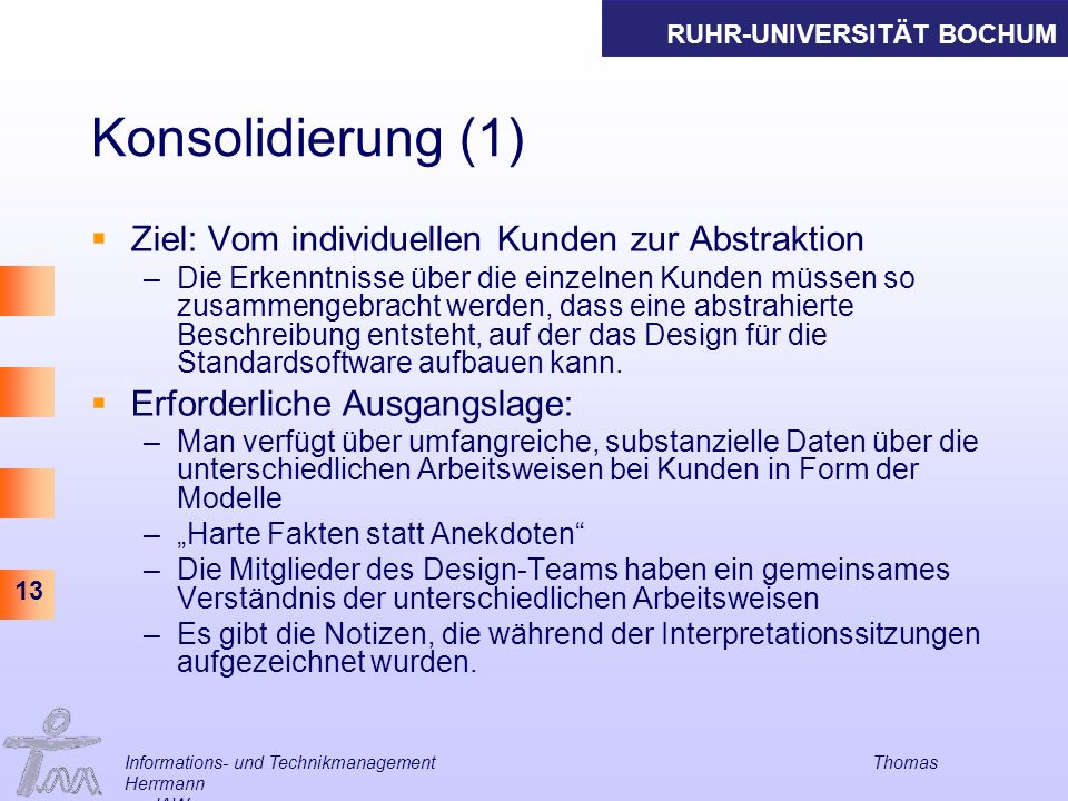 RUHR-UNIVERSITÄT BOCHUM 13 Informations- und Technikmanagement Thomas Herrmann am IAW Konsolidierung (1) Ziel: Vom individuellen Kunden zur Abstraktio