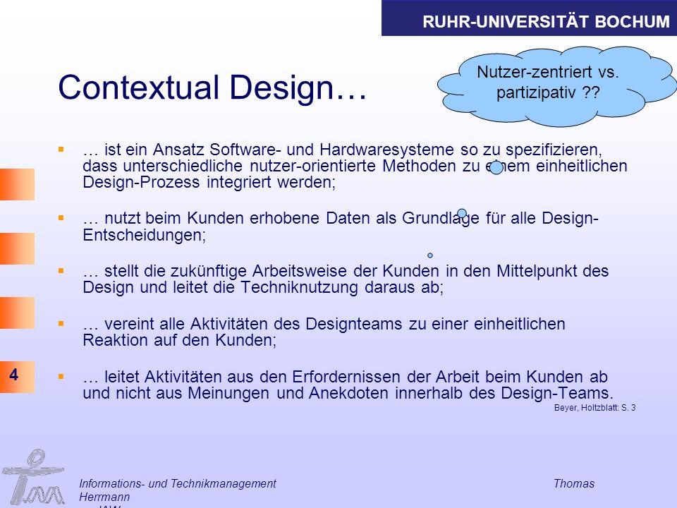 RUHR-UNIVERSITÄT BOCHUM 4 Informations- und Technikmanagement Thomas Herrmann am IAW Contextual Design… … ist ein Ansatz Software- und Hardwaresysteme