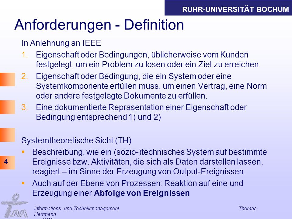 RUHR-UNIVERSITÄT BOCHUM 4 Anforderungen - Definition In Anlehnung an IEEE 1.Eigenschaft oder Bedingungen, üblicherweise vom Kunden festgelegt, um ein