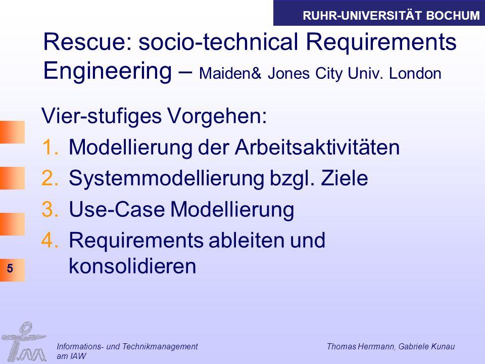 RUHR-UNIVERSITÄT BOCHUM 5 Rescue: socio-technical Requirements Engineering – Maiden& Jones City Univ. London Vier-stufiges Vorgehen: 1.Modellierung de