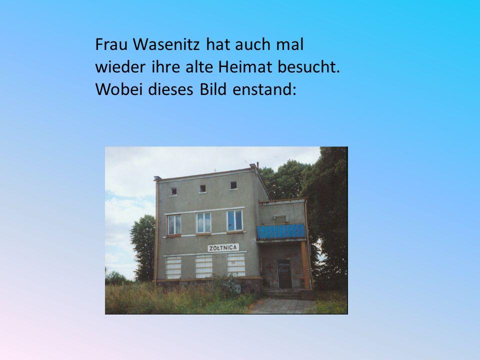 Frau Wasenitz hat auch mal wieder ihre alte Heimat besucht. Wobei dieses Bild enstand: