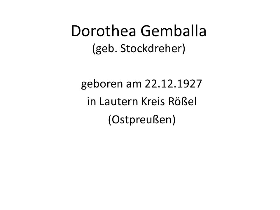 Dorothea Gemballa (geb. Stockdreher) geboren am 22.12.1927 in Lautern Kreis Rößel (Ostpreußen)