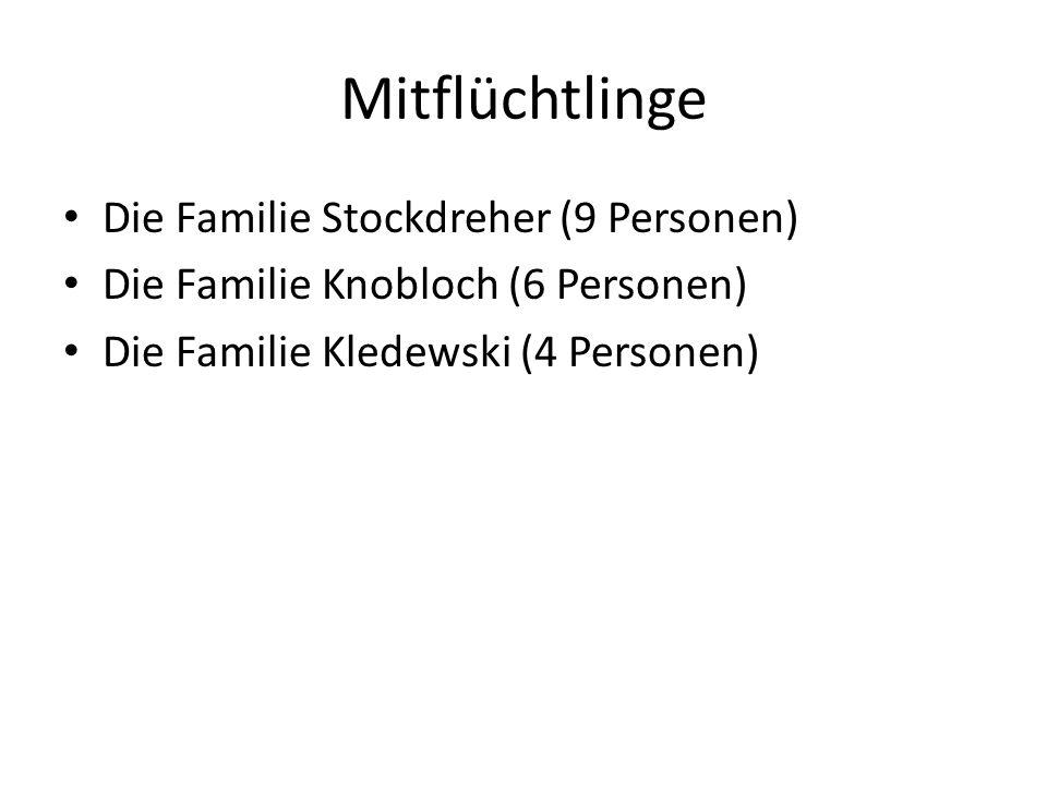 Mitflüchtlinge Die Familie Stockdreher (9 Personen) Die Familie Knobloch (6 Personen) Die Familie Kledewski (4 Personen)