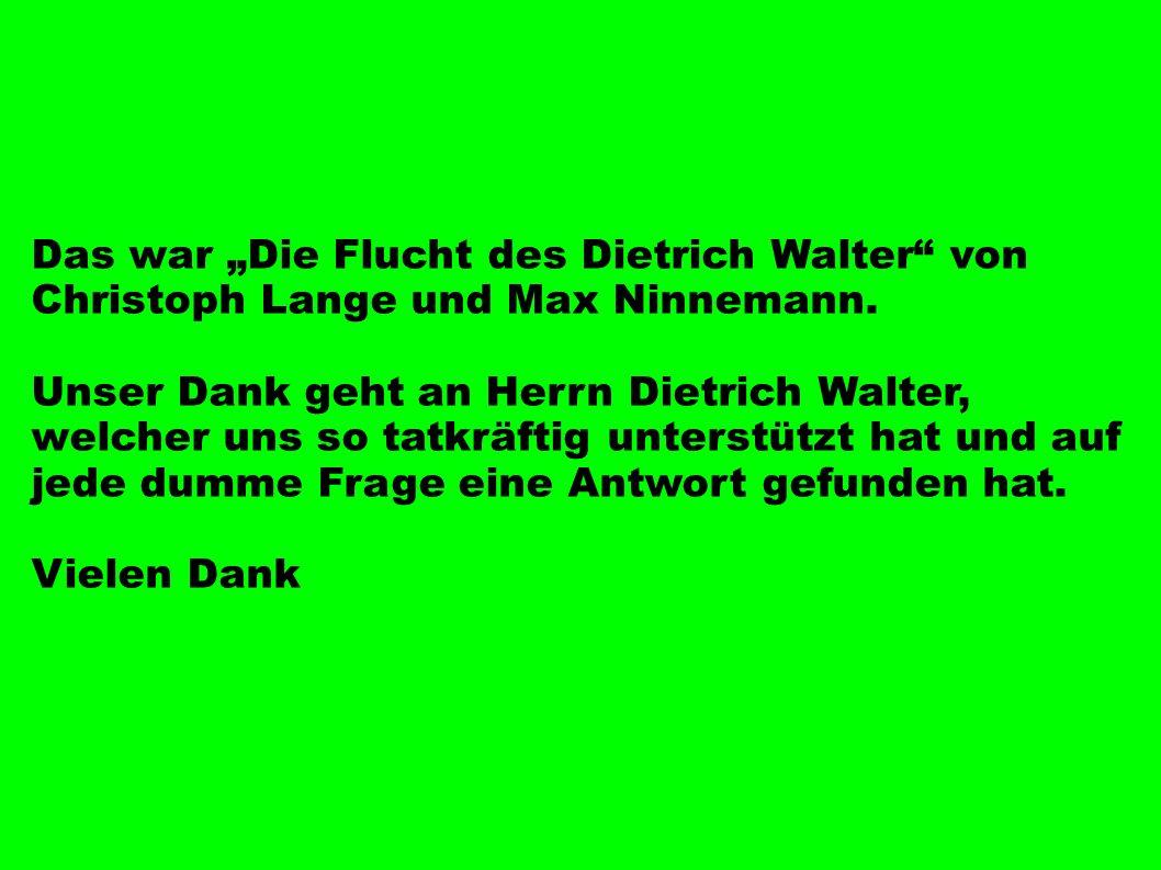 Das war Die Flucht des Dietrich Walter von Christoph Lange und Max Ninnemann. Unser Dank geht an Herrn Dietrich Walter, welcher uns so tatkräftig unte
