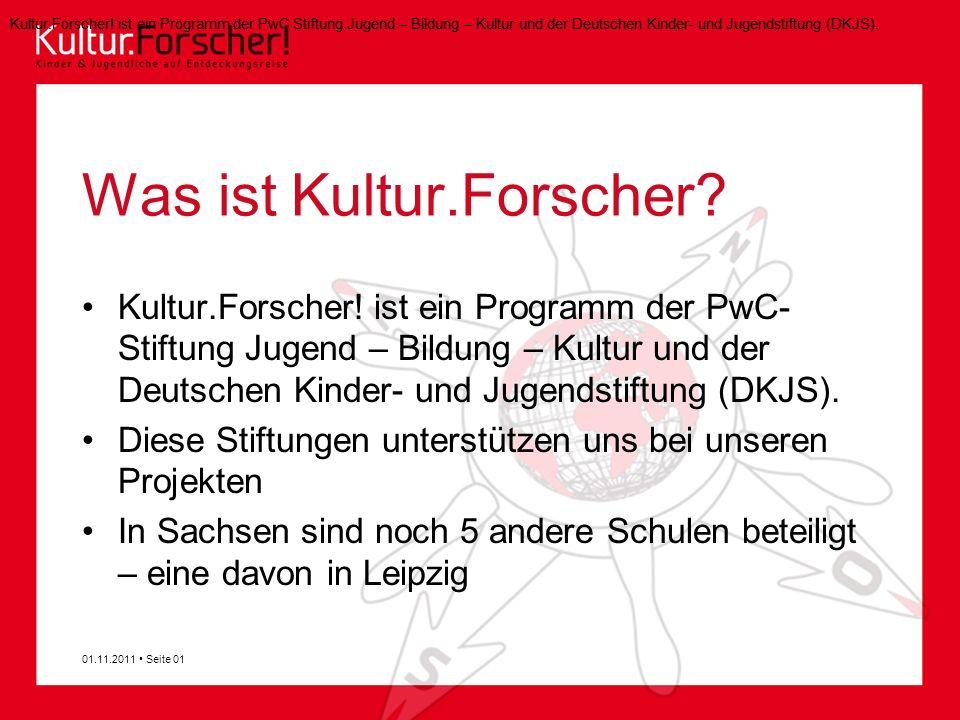 Was ist Kultur.Forscher? Kultur.Forscher! ist ein Programm der PwC- Stiftung Jugend – Bildung – Kultur und der Deutschen Kinder- und Jugendstiftung (D